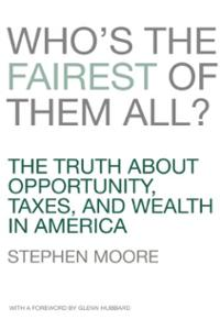 Who-s-the-fairest-of-them-all--the-truth-about-opportunity--taxes--and-wealth-in-america