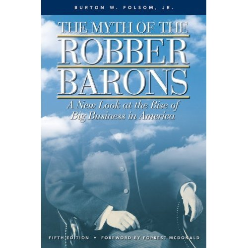 the misunderstanding of historians on robber barons in the myth of the robber barons by burton folso The myth of the robber barons by burton w folsom he also says, historians have a misconception about entrepreneurs because many teach things like this: like folsom say's, fit the classic robber baron mold (1) but, i do.